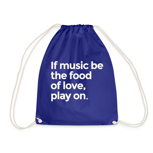 Music is the food of love - Drawstring Bag