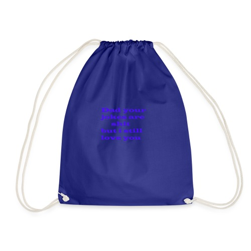 Dad Your Jokes Are Shit but I still Love you - Drawstring Bag