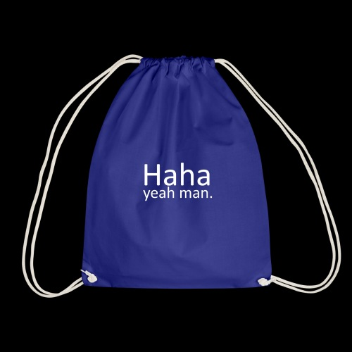 Haha yeah man. (White) - Drawstring Bag