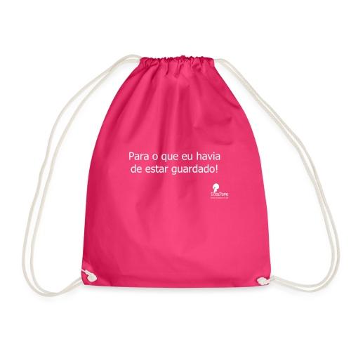 Para o que eu havia de estar guardado! - Drawstring Bag
