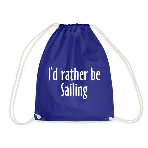 I'd rather be Sailing - Segeln Segler Segel - Turnbeutel