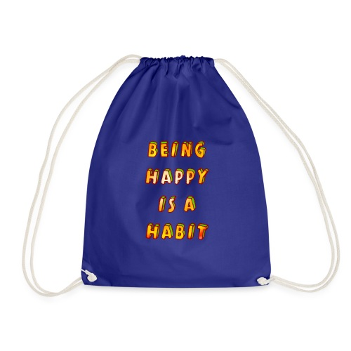 being happy is a habit - Drawstring Bag