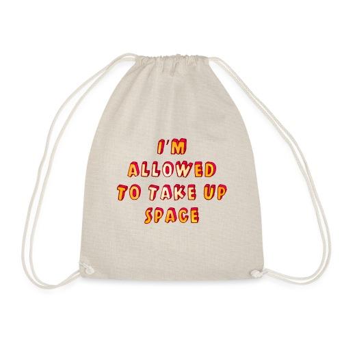 I m allowed to take up space - Drawstring Bag