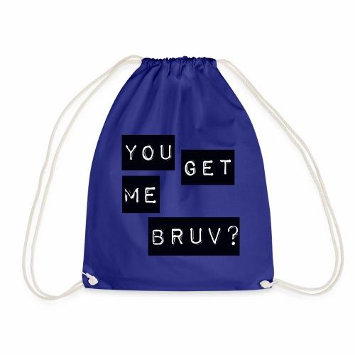 You get me bruv - Drawstring Bag