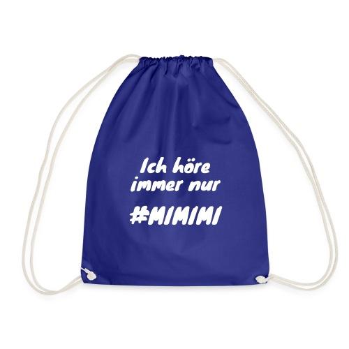 Ich höre immer nur mimimi (weiss) - Turnbeutel