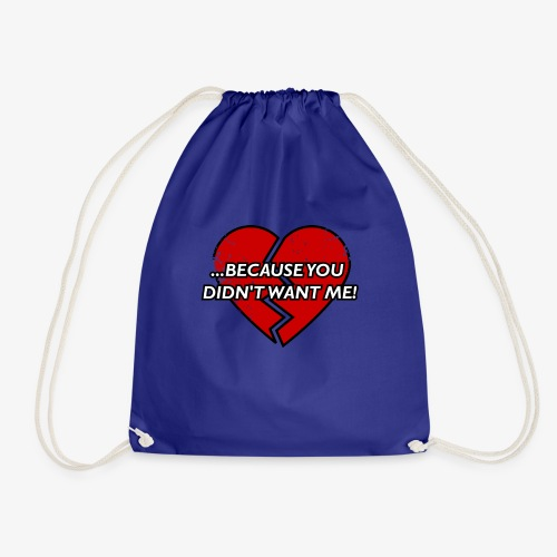 Because You Did not Want Me! - Drawstring Bag