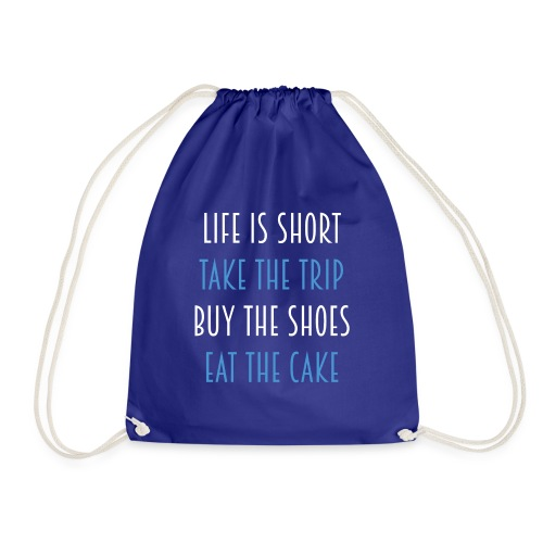 Life is short take the trip buy the shoes eat cake - Turnbeutel
