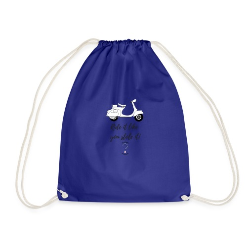 Ride it like you stole it! - Drawstring Bag