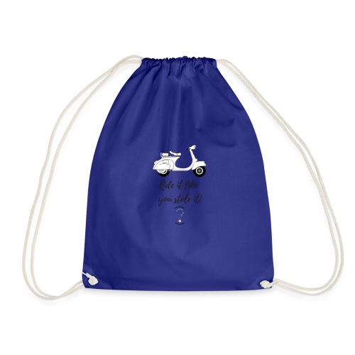 Ride it like you stole it! - Drawstring Bag