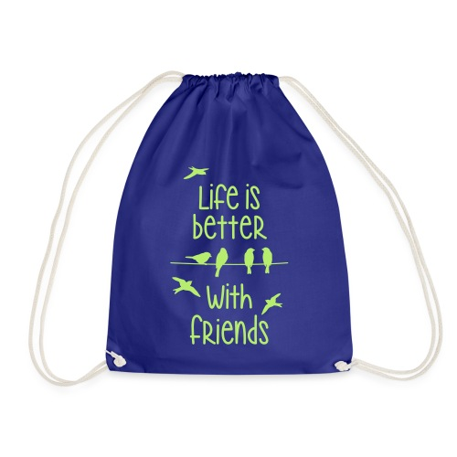 elämä on parempi ystävien kanssa lintujen - life - Drawstring Bag