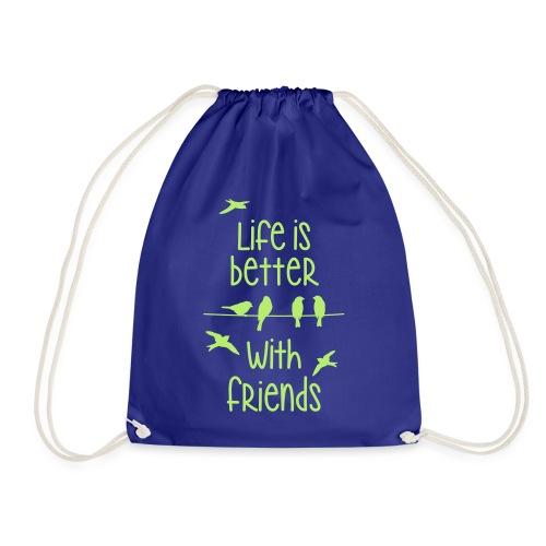 life is better with friends Vögel twittern Freunde - Turnbeutel