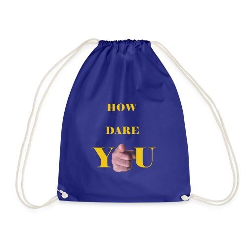 How dare you - Drawstring Bag