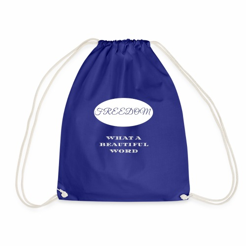 Freedom What a beautiful word. - Drawstring Bag