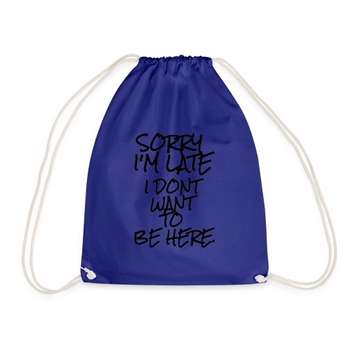 SORRY I'M LATE I DON'T WANT TO BE HERE. Printed T - Drawstring Bag