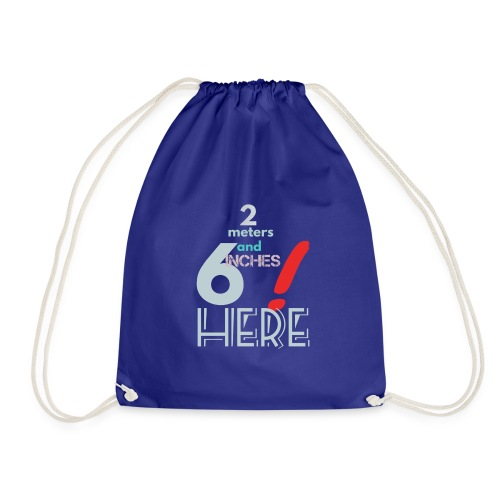 2 meters and 6 inches - Drawstring Bag