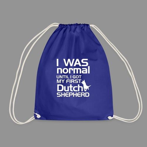 I was normal until I got my first Dutch Shepherd - Drawstring Bag