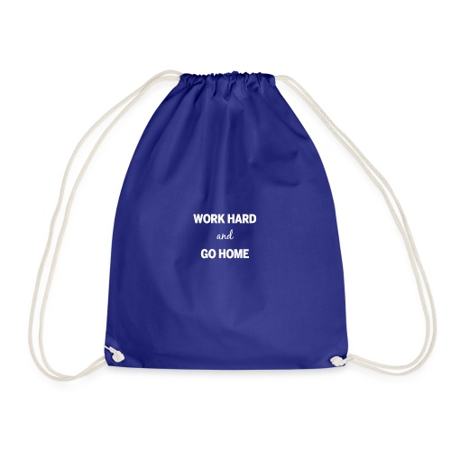 Work hard and go home - Drawstring Bag