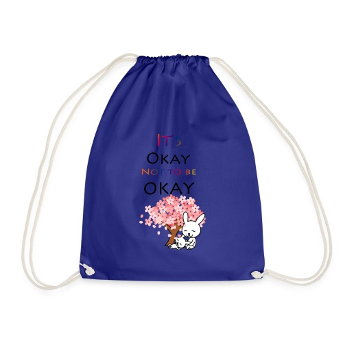 Its okay not to be okay. - Drawstring Bag