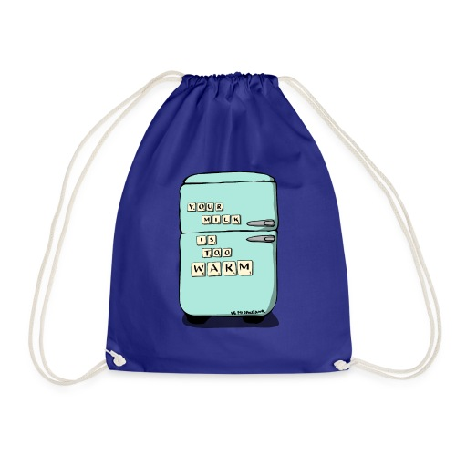 Your Milk Is Too Warm - Drawstring Bag