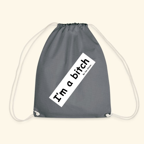 Im a bitch - Drawstring Bag