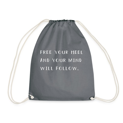 Free your heel and your mind will follow. - Turnbeutel