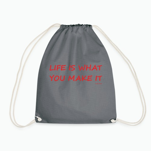 Life is what you make it - Drawstring Bag
