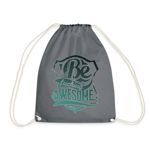 Be Fucking Awesome - Drawstring Bag