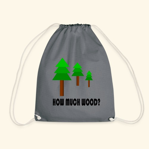How much wood? - Drawstring Bag