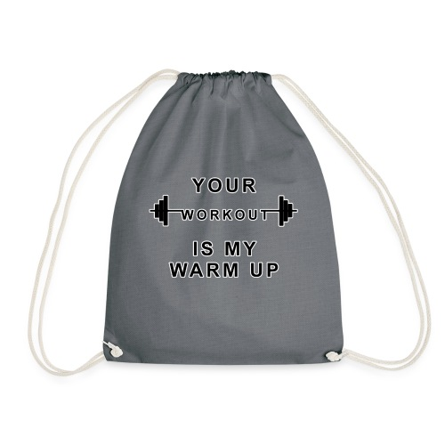 Your Workout is my warm Up - Turnbeutel