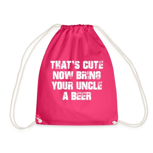 That's Cute Now Bring Your Uncle A Beer - Drawstring Bag
