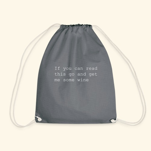 If you can read this go and get me some wine - Drawstring Bag