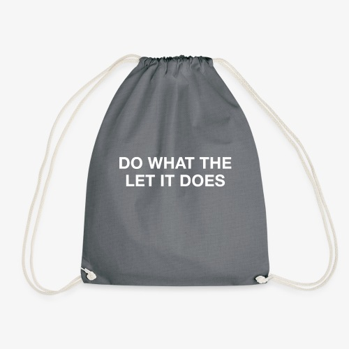 Do what the let it does - Drawstring Bag