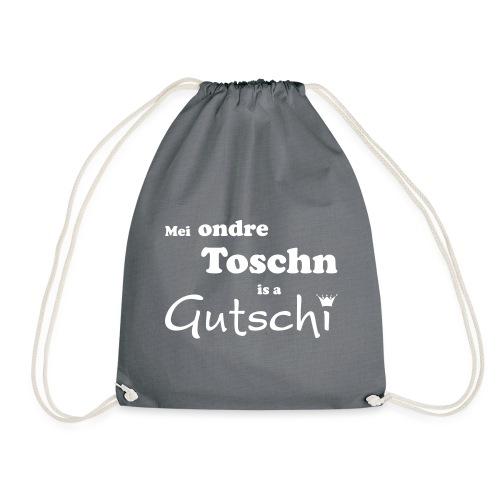 Mei ondre Toschn is a Gutschi - Turnbeutel