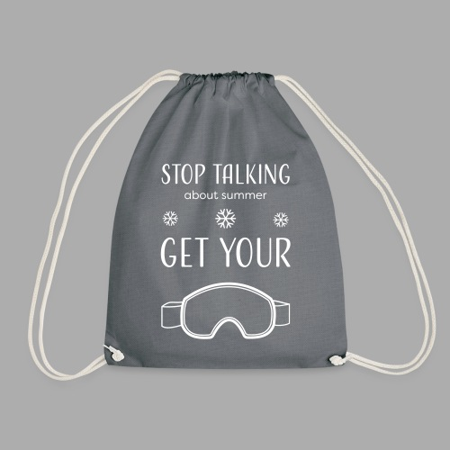 STOP TALKING ABOUT SUMMER AND GET YOUR SNOW / WINTER - Drawstring Bag