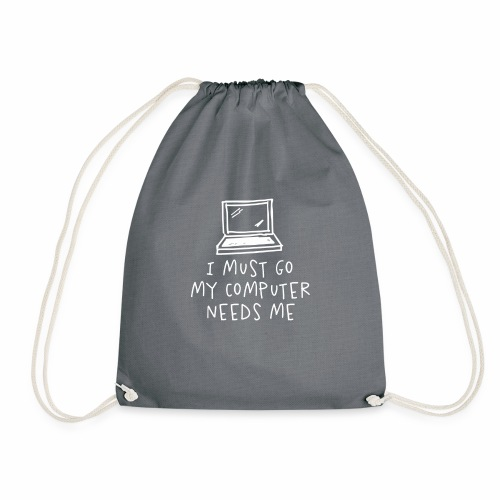 I Must Go My Computer Needs Me T Shirt Funny - Drawstring Bag