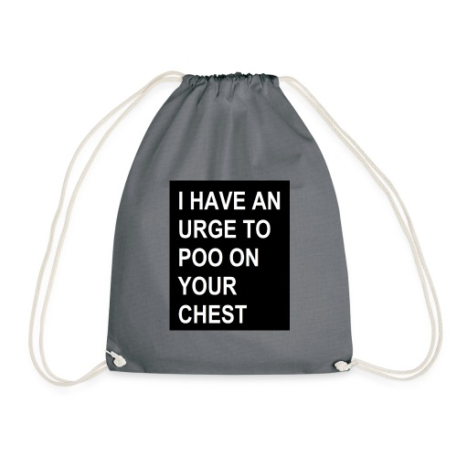 I HAVE AN URGE TO POO ON YOUR CHEST - Drawstring Bag