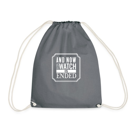 And now his watch is ended... - Drawstring Bag