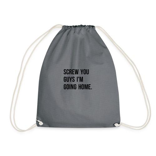 Screw you guys i'm going home. - Drawstring Bag