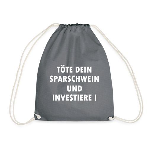 Töte dein Sparschwein und investiere ! - Turnbeutel