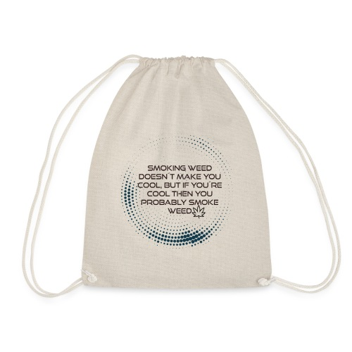 Cool quotes Weed Cool people use weed - Drawstring Bag