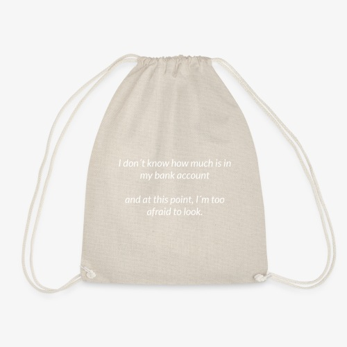Afraid To Look At Bank Account - Drawstring Bag