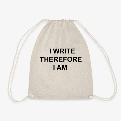 I Write Therefore I Am - Writers Slogan! - Drawstring Bag