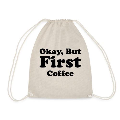 Okay, But First Coffee - Gymtas