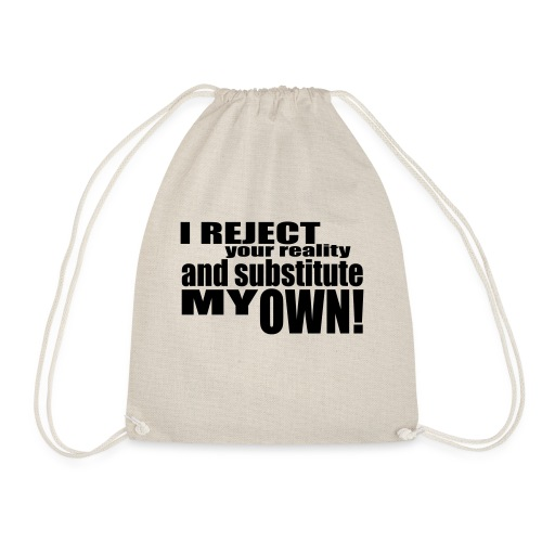 I reject your reality and substitute my own - Drawstring Bag