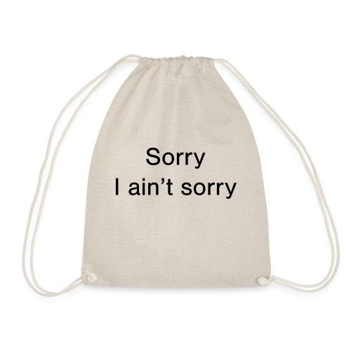 Sorry, I ain't sorry - Drawstring Bag