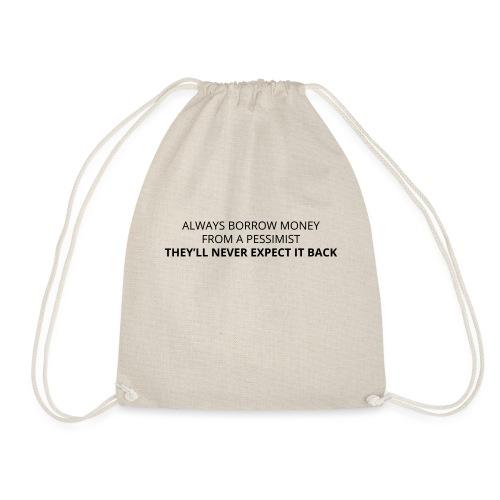 Always borrow money from a pessimist - Drawstring Bag