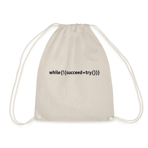 While not succeed, try again. - Drawstring Bag
