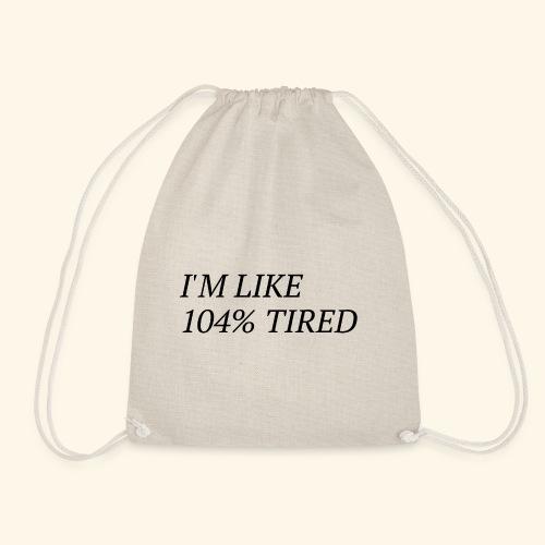 I'm like 104% tired - Turnbeutel