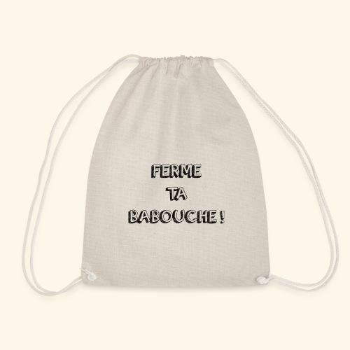 Tee-shirt ( FERME TA BABOUCHE ! ) - Sac de sport léger