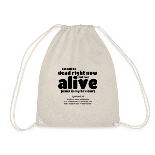 I Should be dead right now, but I am alive. - Drawstring Bag